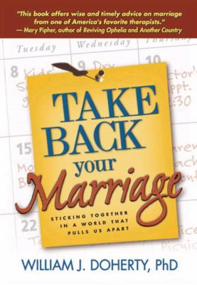 Take Back Your Marriage: Sticking Together in a World That Pulls Us Apart 9781572308794