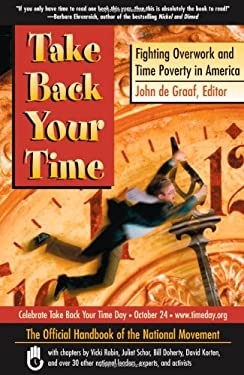 Take Back Your Time: Fighting Overwork and Time Poverty in America 9781576752456
