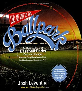 Take Me Out to the Ballpark: An Illustrated Tour of Baseball Parks Past and Present 9781579125134