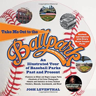 Take Me Out to the Ballpark: An Illustrated Tour of Baseball Parks Past and Present 9781579128661