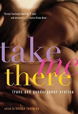 Take Me There: Trans and Genderqueer Erotica 9781573447201
