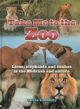 Take Me to the Zoo: Lions, Elephants and Snakes in the Midrash and Nature 9781578190997