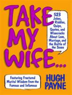 Take My Wife: 523 Jokes, Riddles, Quips, Quotes, and Wisecracks about Love, Marriage, and the Battle of the Sexes 9781579125974