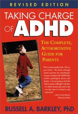 Taking Charge of ADHD: The Complete, Authoritative Guide for Parents 9781572305601