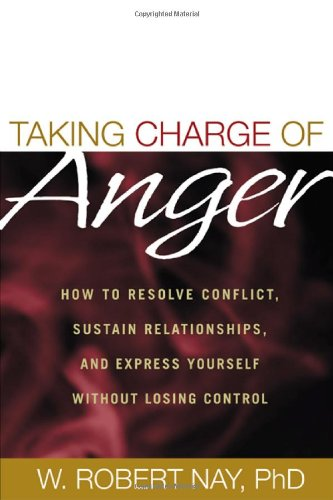 Taking Charge of Anger: How to Resolve Conflict, Sustain Relationships, and Express Yourself Without Losing Control 9781572306806