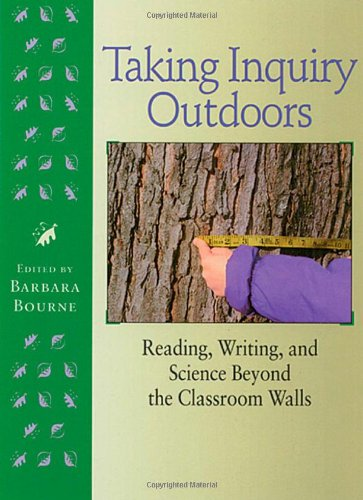 Taking Inquiry Outdoors: Reading, Writing, and Science Beyond the Classroom 9781571103024