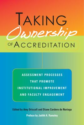 Taking Ownership of Accreditation: Assessment Processes That Promote Institutional Improvement and Faculty Engagement 9781579221768