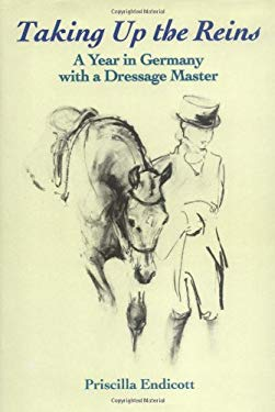 Taking Up the Reins: A Year in Germany with a Dressage Master 9781570761348