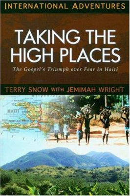 Taking the High Places: The Gospel's Triumph Over Fear in Haiti 9781576584125