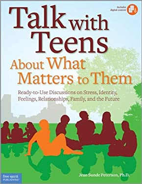 Talk with Teens about What Matters to Them: Ready-To-Use Discussions on Stress, Identity, Feelings, Relationships, Family, and the Future [With CDROM] 9781575423845