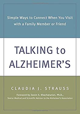Talking to Alzheimer's: Simple Ways to Connect When You Visit with a Family Member or Friend 9781572242708