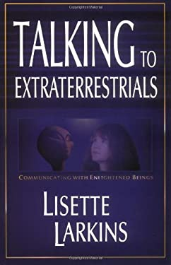 Talking to Extraterrestrials: Communicating with Enlightened Beings: Communicating with Enlightened Beings 9781571743343