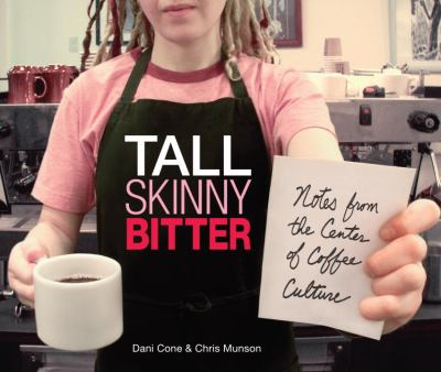 Tall Skinny Bitter: Notes from the Center of Coffee Culture 9781570615658