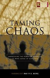 Taming Chaos: Harnessing the Power of Kabbalah to Make Sense of Our Lives 7064950