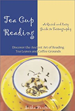 Tea Cup Reading: A Quick and Easy Guide to Tasseography 9781578632640