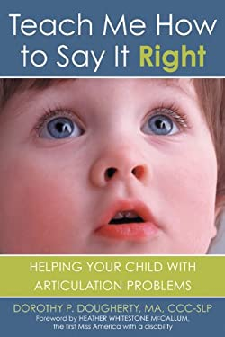 Teach Me How to Say It Right: Helping Your Child with Articulation Problems 9781572244030