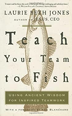 Teach Your Team to Fish: Using Ancient Wisdom for Inspired Teamwork 9781578569779