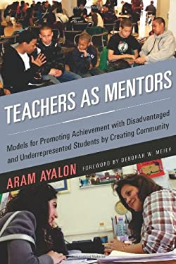 Teachers as Mentors: Models for Promoting Achievement with Disadvantaged and Underrepresented Students by Creating Community 9781579223113