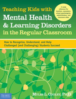 Teaching Kids with Mental Health & Learning Disorders in the Regular Classroom: How to Recognize, Understand, and Help Challenged (and Challenging) St 9781575422428