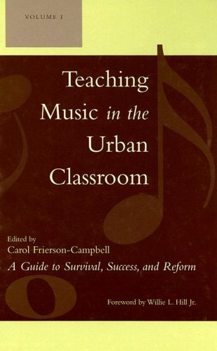 Teaching Music in the Urban Classroom, Volume 1: A Guide to Survival, Success, and Reform 9781578864607