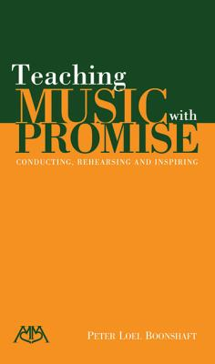 Teaching Music with Promise: Conducting, Rehearsing and Inspiring 9781574631128