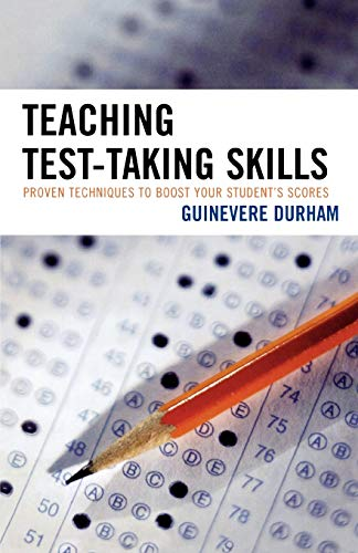 Teaching Test-Taking Skills: Proven Techniques to Boost Your Student's Scores 9781578865734