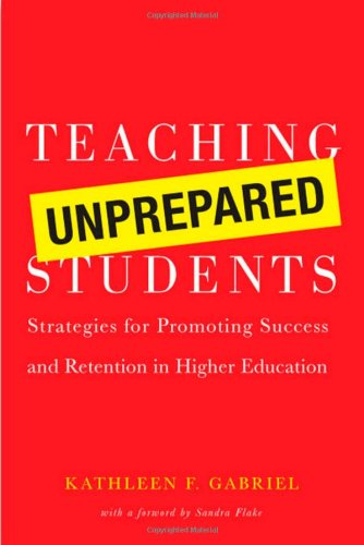 Teaching Unprepared Students: Strategies for Promoting Success and Retention in Higher Education 9781579222307