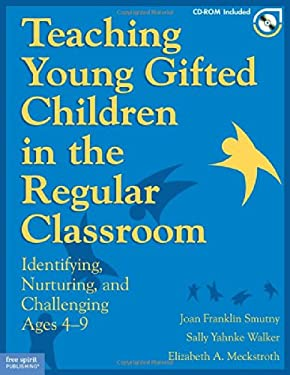 Teaching Young Gifted Children in the Regular Classroom: Identifying, Nurturing, and Challenging Ages 4-9 [With CDROM] 9781575423272