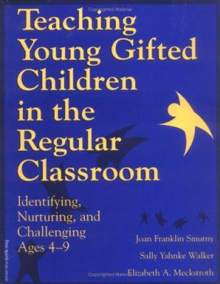 Teaching Young Gifted Children in the Regular Classroom: Identifying, Nurturing, and Challenging Ages 4-9 9781575420172