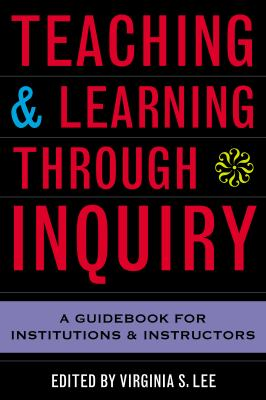 Teaching and Learning Through Inquiry: A Guidebook for Institutions and Instructors 9781579220815