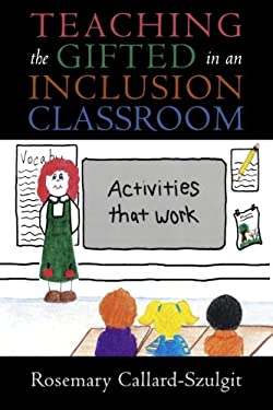 Teaching the Gifted in an Inclusion Classroom: Activities That Work: Activities That Work 9781578861859