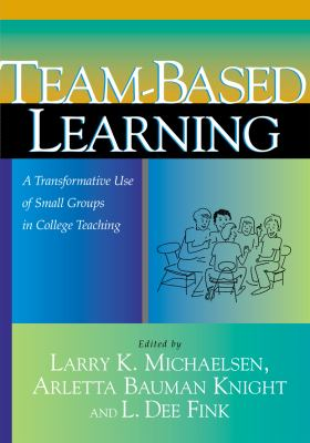 Team-Based Learning: A Transformative Use of Small Groups in College Teaching 9781579220860