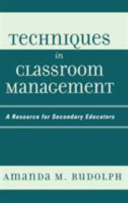 Techniques in Classroom Management: A Resource for Secondary Educators 9781578864485