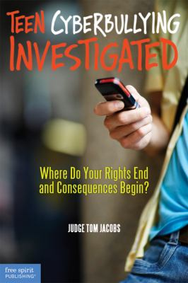 Teen Cyberbullying Investigated: Where Do Your Rights End and Consequences Begin? 9781575423395