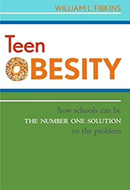 Teen Obesity: How Schools Can Be the Number One Solution to the Problem 9781578865123