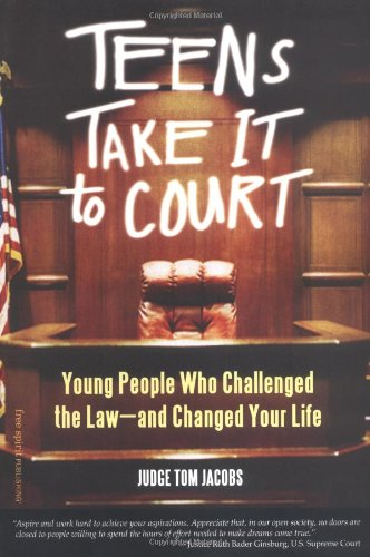 Teens Take It to Court: Young People Who Challenged the Law--And Changed Your Life 9781575421995