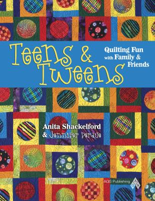 Teens & Tweens: Quilting Fun with Family & Friends 9781574329964