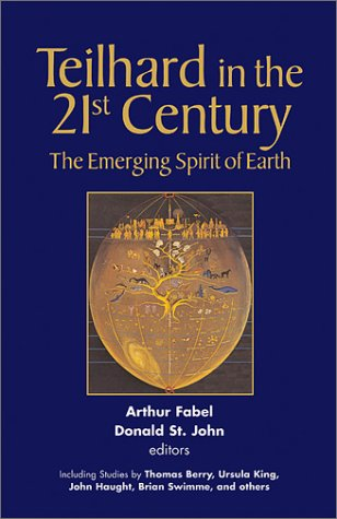 Teilhard in the 21st Century: The Emerging Spirit of Earth 9781570755071