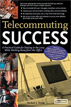 Telecommuting Success: A Practical Guide for Staying in the Loop While Working Away from the Office 9781571121097