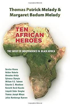 Ten African Heroes: The Sweep of Independence in Black Africa 9781570759291