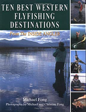 Ten Best Western Flyfishing Destinations: From the Inside Angler 9781571882875