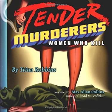 Tender Murderers: Women Who Kill 9781573248211