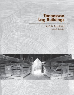 Tennessee Log Buildings: A Folk Tradition 9781572338746