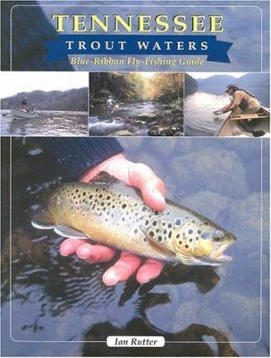 Tennessee Trout Waters: Blue-Ribbon Fly-Fishing Guide 9781571882943
