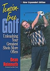 Tension Free Golf: Unleashing Your Greatest Shots More Often 7071446