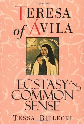 Teresa of Avila: Ecstasy and Common Sense 9781570621673
