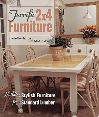 Terrific 2x4 Furniture: Building Stylish Furniture with Stock Lumber 9781579900663