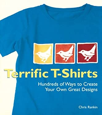 Terrific T-Shirts: Hundreds of Ways to Create Your Own Great Designs 9781579905743