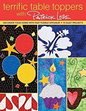 Terrific Table Toppers with Patrick Lose: Decorate Your Home with Fast Fusible Applique: 10 Quilt Projects [With Pattern(s)] 9781571208453