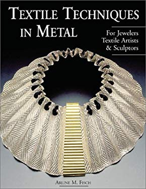 Textile Techniques in Metal: For Jewelers, Textile Artists & Sculptors 9781579902568